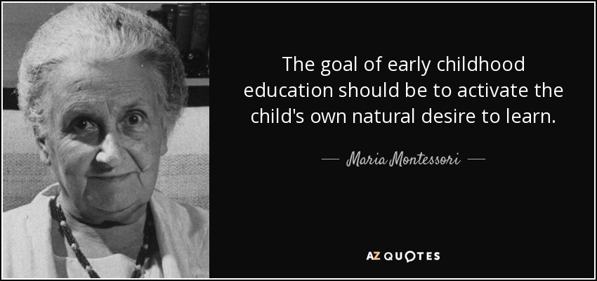 quote-the-goal-of-early-childhood-education-should-be-to-activate-the-child-s-own-natural-maria-montessori-113-95-42
