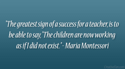 montessori concrete quote Maria montessori education , age , man , school , child , help when you have solved the problem of controlling the attention of the child, you have solved the entire problem of its education.